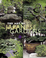 The Art of Japanese Gardens Designing and Making Our Own Peaceful Space by Herb Gustafson