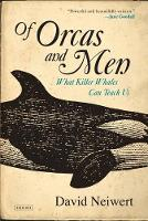 Of Orcas and Men What Killer Whales Can Teach Us by David Neiwert