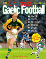 The Ultimate Guide to Gaelic Football by Gavin Mortimer
