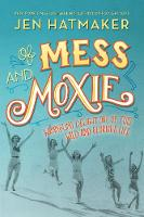 Of Mess and Moxie Wrangling Delight Out of This Wild and Glorious Life by Jen Hatmaker