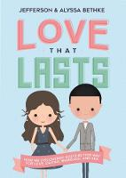 Love That Lasts How We Discovered God's Better Way for Love, Dating, Marriage, and Sex by Jefferson Bethke, Alyssa Bethke