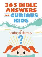 365 Bible Answers for Curious Kids An If I Could Ask God Anything Devotional by Kathryn Slattery