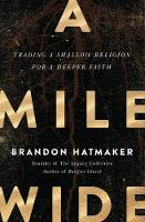 A Mile Wide Trading a Shallow Religion for a Deeper Faith by Brandon Hatmaker