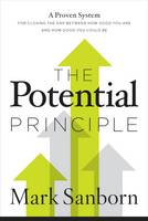 The Potential Principle A Proven System for Closing the Gap Between How Good You Are and How Good You Could Be by Mark Sanborn