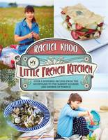 Cover for My Little French Kitchen Over 100 Recipes from the Mountains, Market Squares and Shores of France by Rachel Khoo