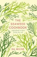 The Seaweed Cookbook by Xa Milne