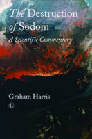 The Destruction of Sodom A Scientific Commentary by Graham J. Harris