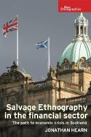 Salvage Ethnography in the Financial Sector The Path to Economic Crisis in Scotland by Jonathan Hearn