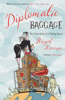 Diplomatic Baggage The Adventures of a Trailing Spouse by Brigid Keenan