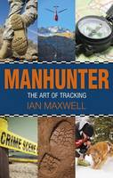 Manhunter The Art of Tracking by Ian Maxwell
