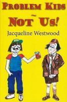 Problem Kids - Not Us! by Jacqueline Westwood