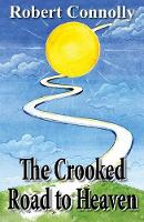 The Crooked Road to the Heaven by Robert Connolly