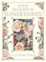 The Four Seasons of Flower Fairies Containing Flower Fairies of the Spring;Flower Fairies of the Summer;Flower Fairies of the Autumn;Flower Fairies of the Winter by Cicely Mary Barker
