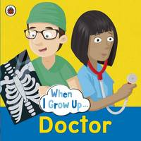 When I Grow Up: Doctor by