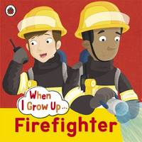 Ladybird When I Grow Up: Firefighter by Ladybird