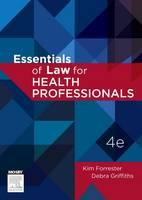 Essentials of Law for Health Professionals 4th Edition by Kim, PhD, LLM (Advanced), LLB, BA, RN Cert Intensive Care Nursing Forrester, Debra, RN, BA, LLB, LLM, PhD, Legal Pra Griffiths