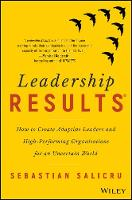Leadership Results How to create adaptive leaders and high-performing organisations for an uncertain world by Sebastian Salicru
