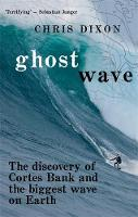 Ghost Wave The discovery of Cortes Bank and the biggest wave on Earth by Chris (Department of Politics and History, London Guildhall University, UK) Dixon