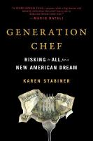Generation Chef Risking It All for a New American Dream by Karen Stabiner