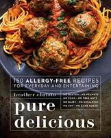 Pure Delicious 150 Allergy-Free Recipes for Everyday and Entertaining by Heather Christo