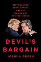 Devil's Bargain Steve Bannon, Donald Trump and the Storming of the Presidency by Joshua Green