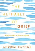 The Alphabet of Grief Words to Help in Times of Sorrow by Andrea Raynor