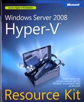 Windows Server 2008 Hyper-V Resource Kit by Robert Larson, Janique Carbone, Windows Virtualization Team at Microsoft