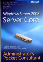 Windows Server 2008 Server Core Administrator's Pocket Consultant by Mitch Tulloch, Windows Server Core Team at Microsoft