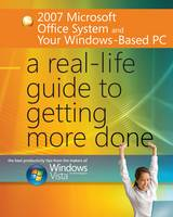 2007 Microsoft Office System and Your Windows-Based PC A Real-Life Guide to Getting More Done by Future Publishing