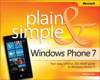 Windows Phone 7 Plain & Simple Your Easy, Colorful, See-How Guide to Windows Phone 7! by Michael Stroh