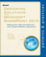 Designing Solutions for Microsoft SharePoint 2010 Making the Right Architecture and Implementation Decisions by Jason Lee, Chris Keyser, Robert Bogue