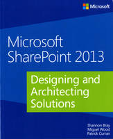 Designing and Architecting Solutions Microsoft Sharepoint 2013 by Shannon Bray, Miguel Wood, Patrick, QC Curran