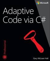 Adaptive Code via C# Agile coding with design patterns and SOLID principles by Gary McLean Hall