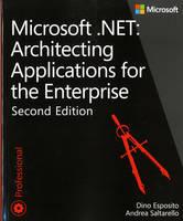 Architecting Applications for the Enterprise Microsoft .NET by Dino Esposito, Andrea Saltarello