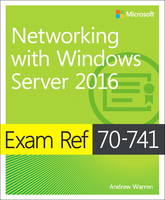Exam Ref 70-741 Networking with Windows Server 2016 by Andrew Warren
