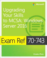 Exam Ref 70-743 Upgrading Your Skills to MCSA Windows Server 2016 by Charles Pluta