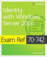 Exam Ref 70-742 Identity with Windows Server 2016 by Charlie Russel, Andrew Warren