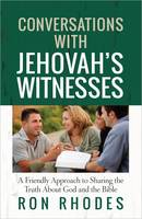Conversations with Jehovah's Witnesses A Friendly Approach to Sharing the Truth About God and the Bible by Ron Rhodes