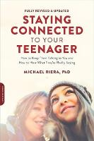 Staying Connected to Your Teenager How to Keep Them Talking to You and How to Hear What They're Really Saying by Michael Riera