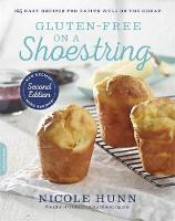 Gluten-Free on a Shoestring, Revised Edition 125 Easy Recipes for Eating Well on the Cheap by Nicole Hunn