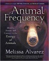 Animal Frequency Identify, Attune, and Connect to the Energy of Animals by Melissa Alvarez