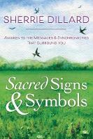 Sacred Signs and Symbols Awaken to the Messages and Synchronicities That Surround You by Sherrie Dillard
