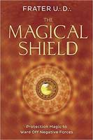 The Magical Shield Protection Magic to Ward off Negative Forces by U.D. Frater