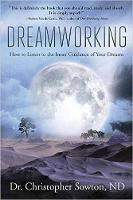 Dreamworking How to Listen to the Inner Guidance of Your Dreams by Christopher Sowton