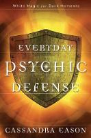 Everyday Psychic Defense White Magic for Dark Moments by Cassandra Eason
