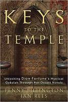 The Keys to the Temple Unlocking Dion Fortune's Mystical Qabalah Through Her Occult Novels by Penny Billington, Ian Rees