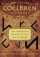 The Coelbren Alphabet The Forgotten Oracle of the Welsh Bards by John Michael Greer