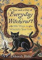 A Year and a Day of Everyday Witchcraft 366 Ways to Witchify Your Life by Deborah Blake