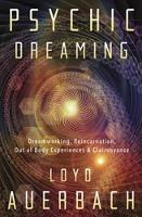 Psychic Dreaming Dreamworking, Reincarnation, Out of Body Experience and Clairvoyance by Loyd Auerbach