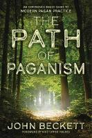 The Path of Paganism An Experience-Based Guide to Modern Pagan Practice by John Beckett